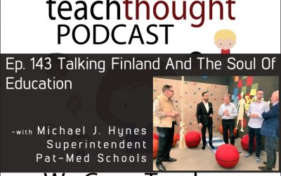 The TeachThought Podcast Ep. 143 Talking Finland And The Soul Of Education