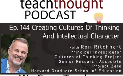 The TeachThought Podcast Ep. 144 Creating Cultures Of Thinking And Intellectual Character
