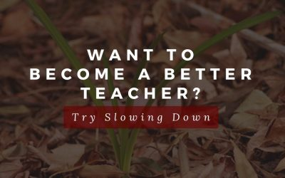 Want To Become A Better Teacher? Try Slowing Down