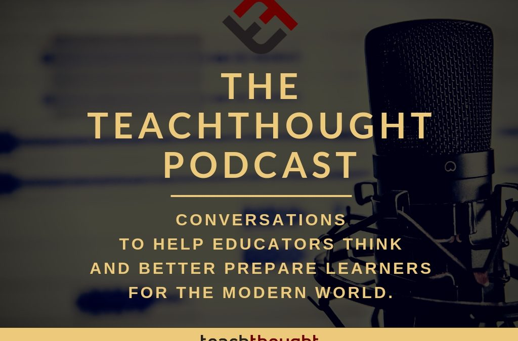 The TeachThought Podcast Ep. 184 Nurturing Curiosity And Inquiry In Academia