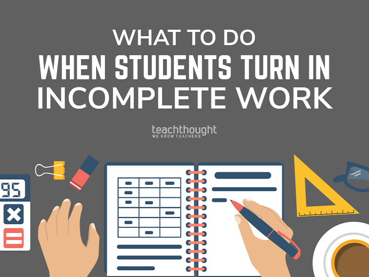 3 Ways You Can Respond When Students Turn In Incomplete Work