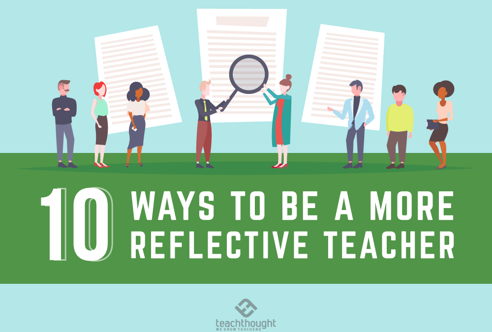 10 Ways To Be A More Reflective Teacher