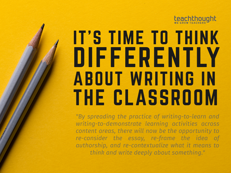 It's Time To Think Differently About Writing In The Classroom