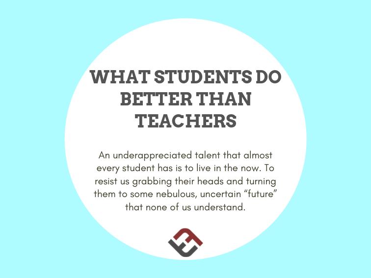 What Students Do Better Than Teachers