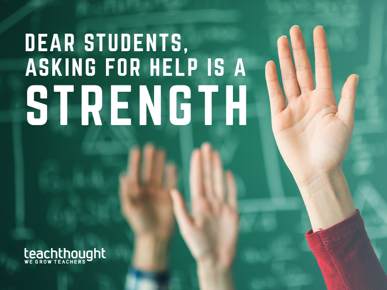 Dear Students, Asking For Help Is A Strength