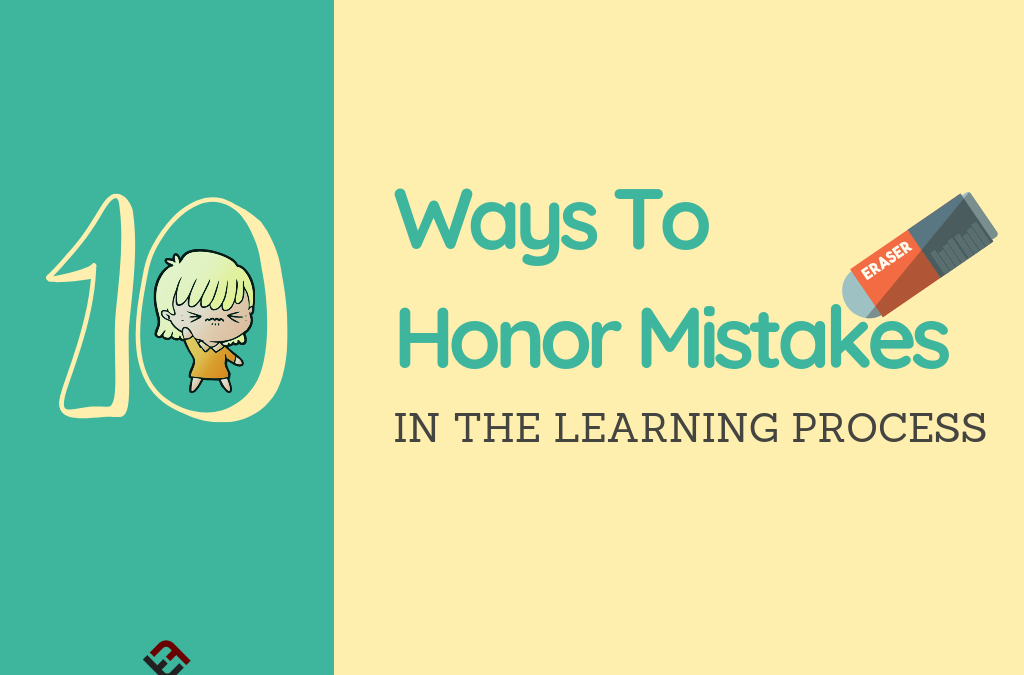 10 Ways To Honor Mistakes In The Learning Process