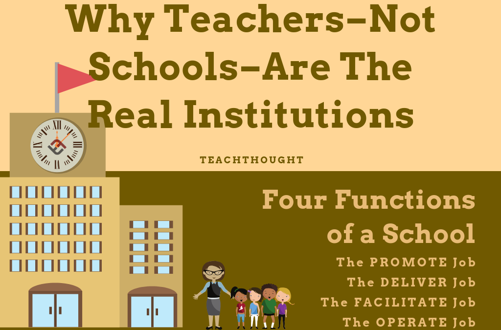 Why Teachers–Not Schools–Are The Real Institutions