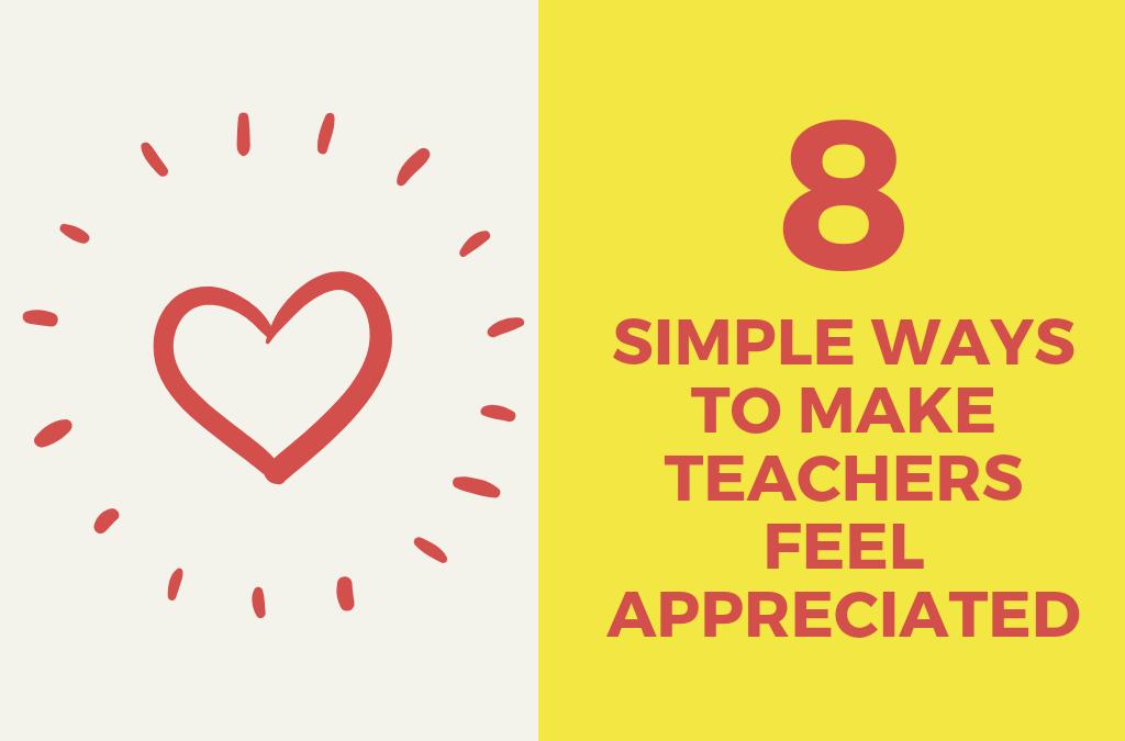 8 Simple Ways To Make Teachers Feel Appreciated