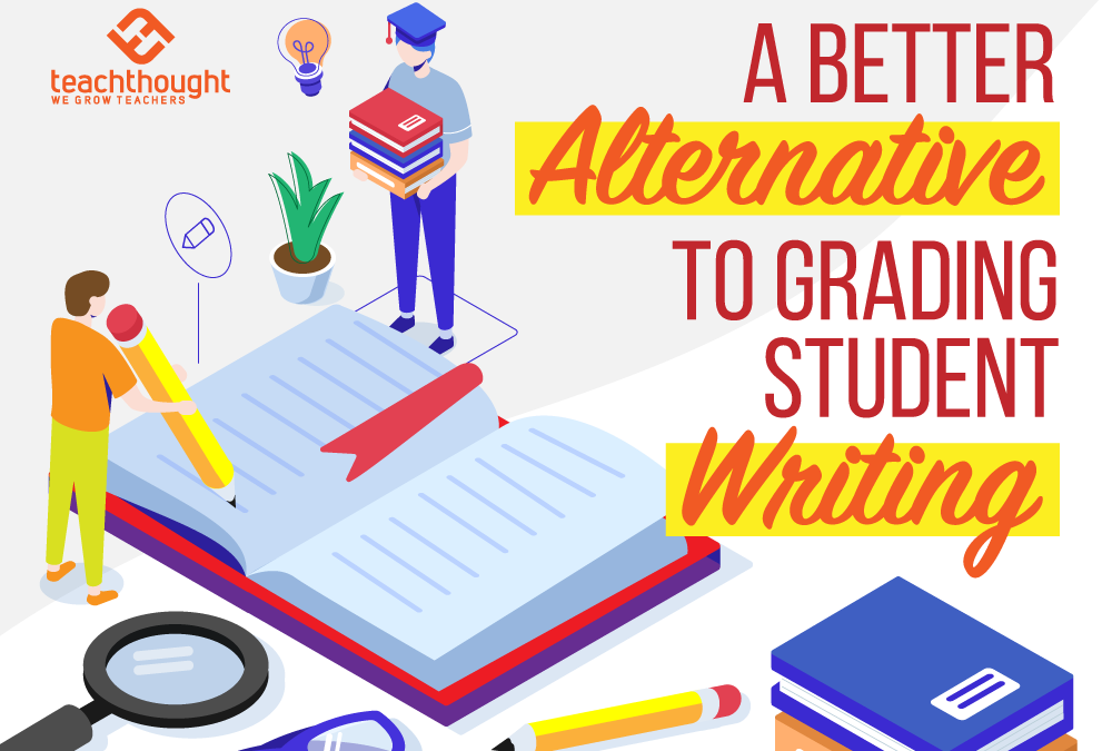 A Better Alternative To Grading Student Writing