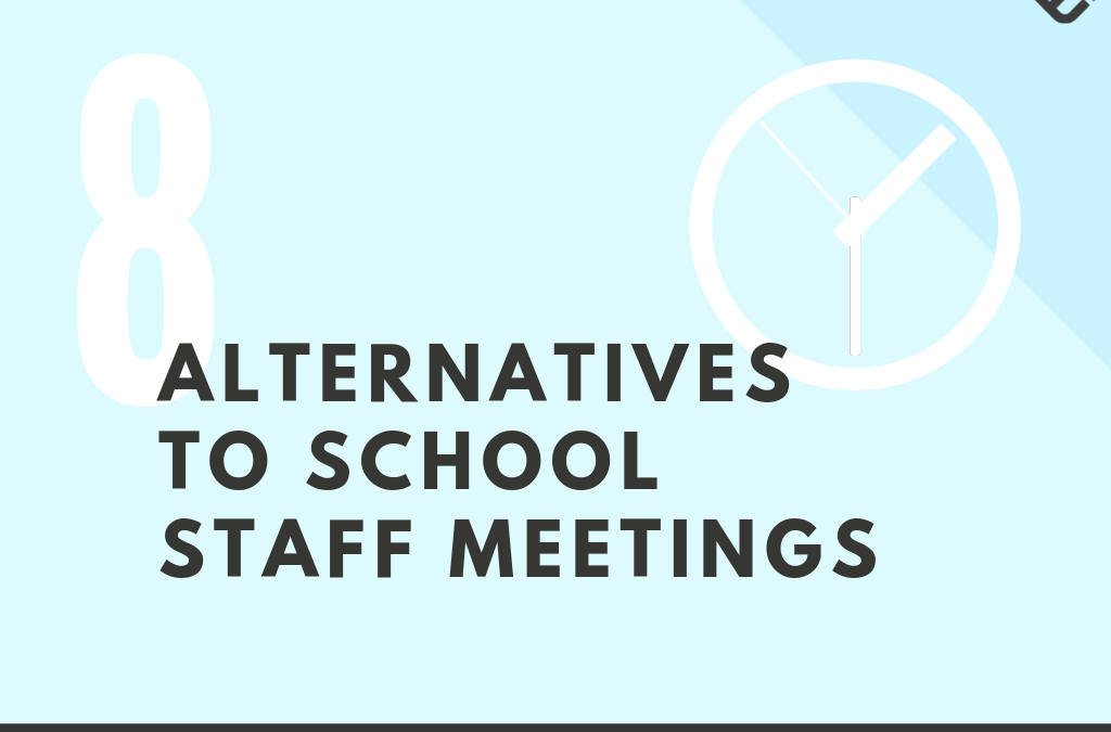 8 Alternatives To School Staff Meetings