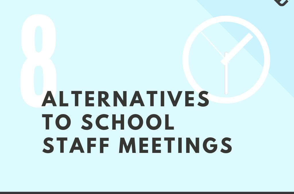 8 Alternatives To School Staff Meetings