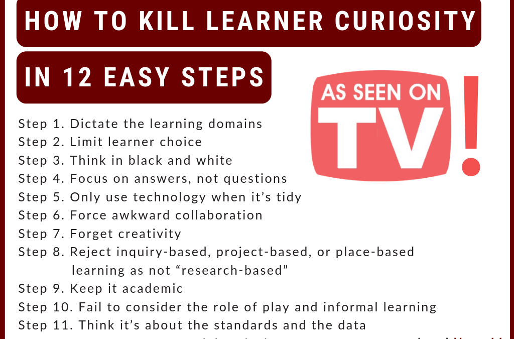 How To Kill Learner Curiosity In 12 Easy Steps