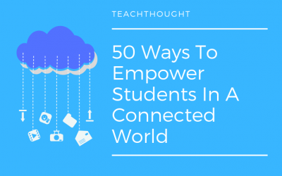 50 Ways To Empower Students In A Connected World