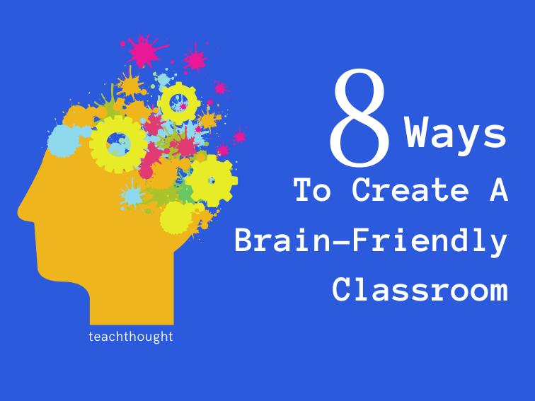 8 Ways To Create A Brain-Friendly Classroom