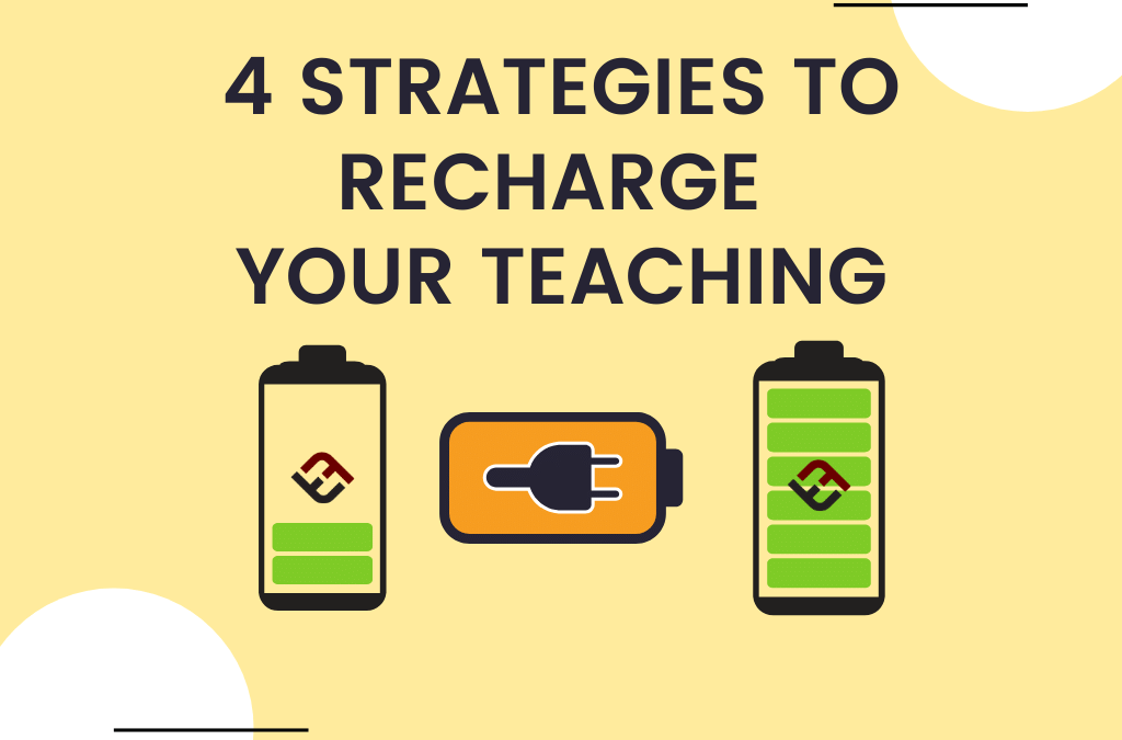 4 Strategies To Recharge Your Teaching