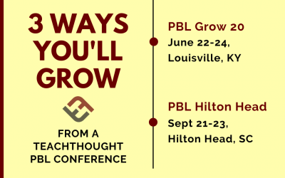 3 Ways You'll Grow From A TeachThought PBL Conference