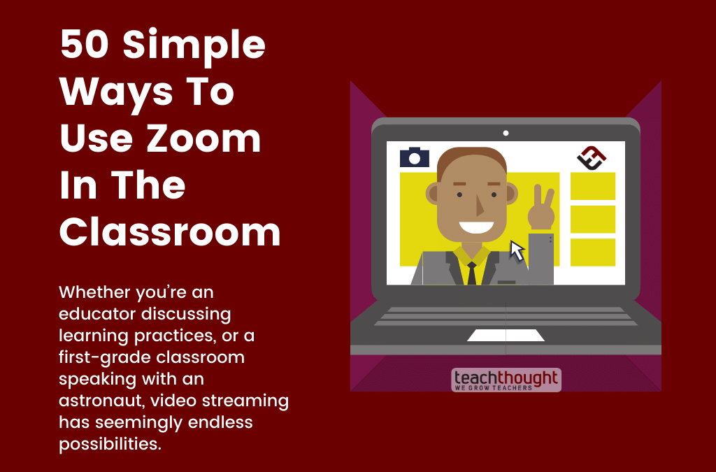50 Simple Ways To Use Zoom In The Classroom