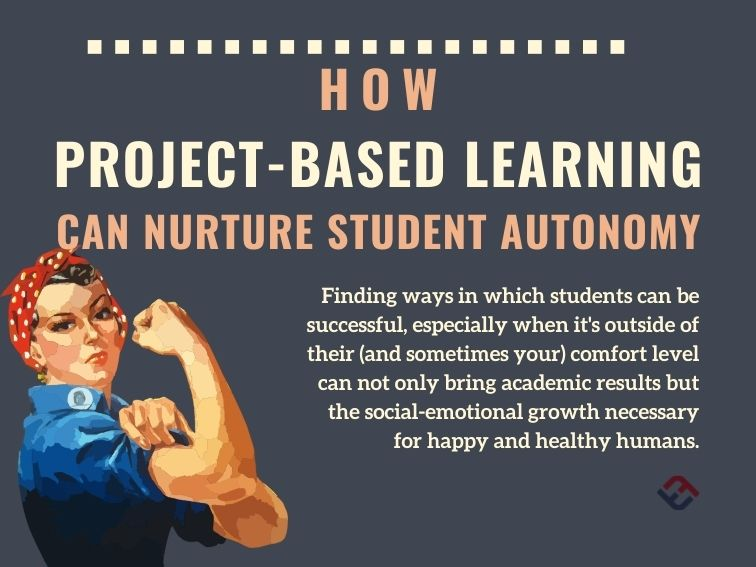 How Project-Based Learning Can Nurture Student Autonomy